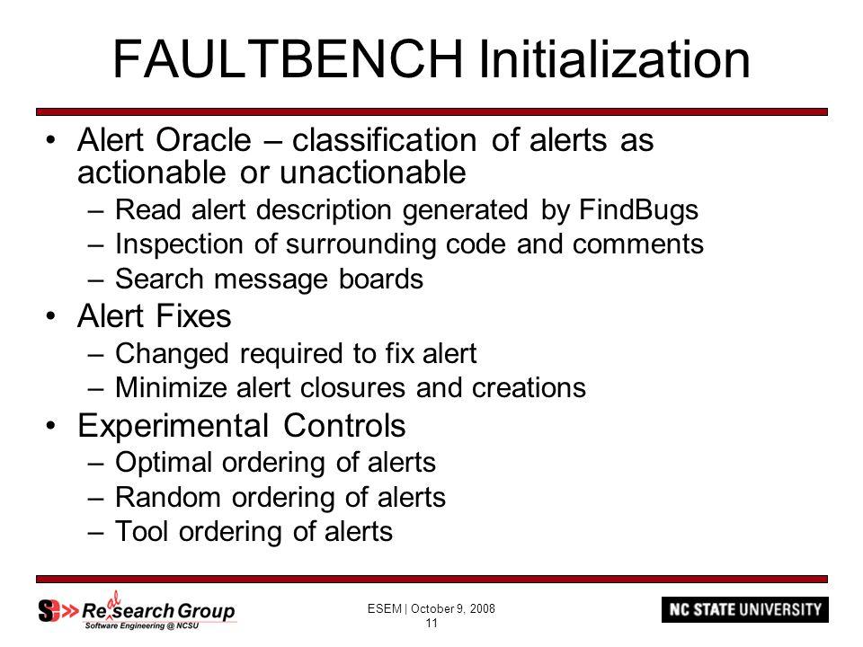 ESEM | October 9, 2008 11 FAULTBENCH Initialization Alert Oracle – classification of alerts as actionable or unactionable –Read alert description gene