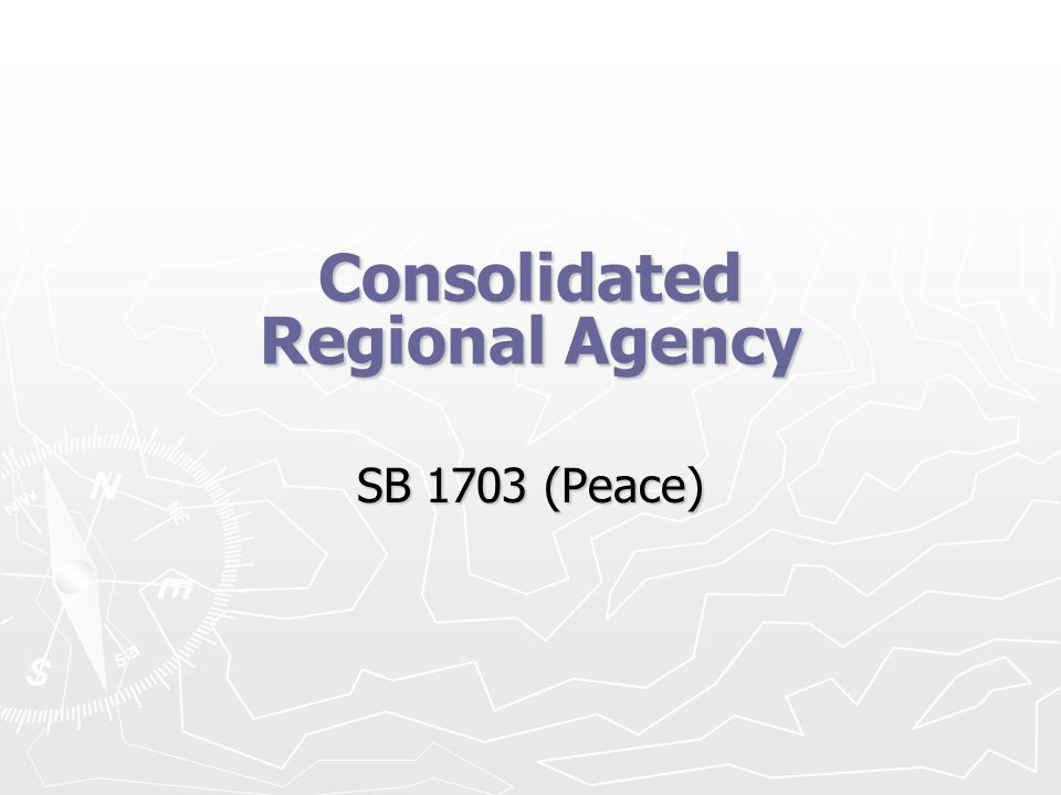 Consolidated Regional Agency SB 1703 (Peace)