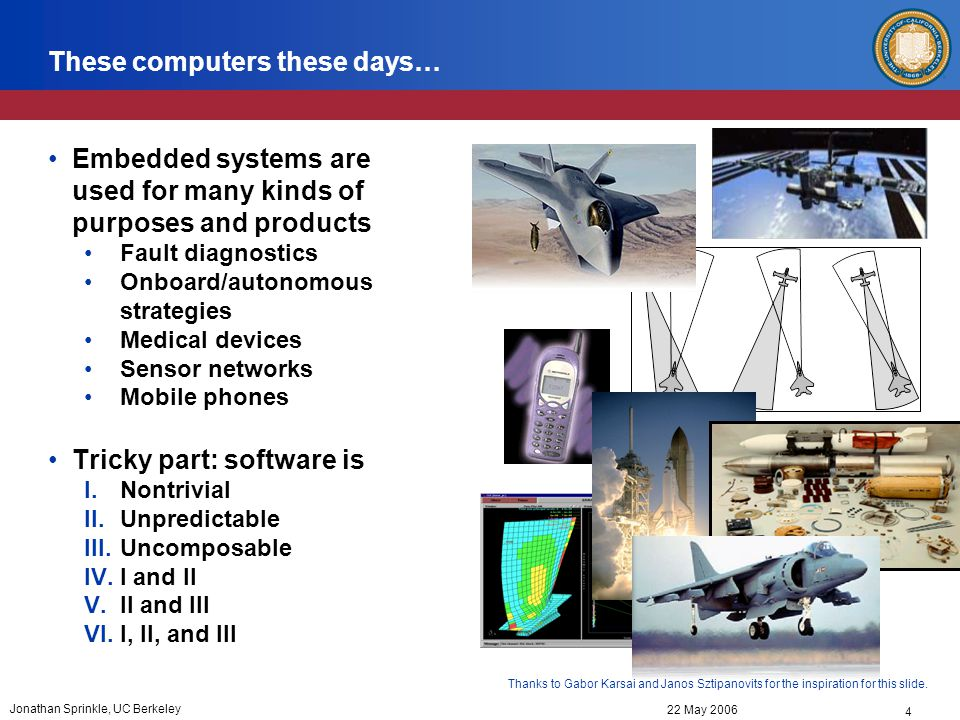 55 22 May 2006 Jonathan Sprinkle, UC Berkeley Fixed wing application MPC as a supervisory controller already operational on rotary UAVs Dynamics and constraints are quite different than for rotary wing aircraft Entirely new aircraft model required Tactics Function of constraints on fixed wing aircraft, in particular –Minimum airspeed –Maximum turn rate