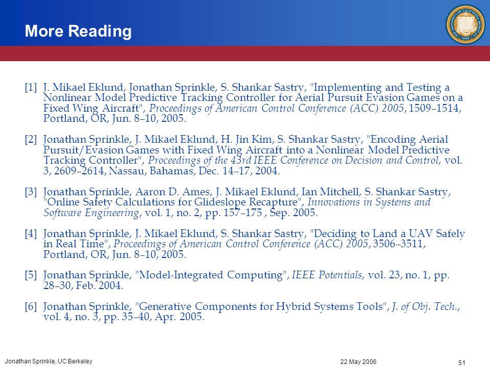 51 22 May 2006 Jonathan Sprinkle, UC Berkeley More Reading [1] J. Mikael Eklund, Jonathan Sprinkle, S. Shankar Sastry,