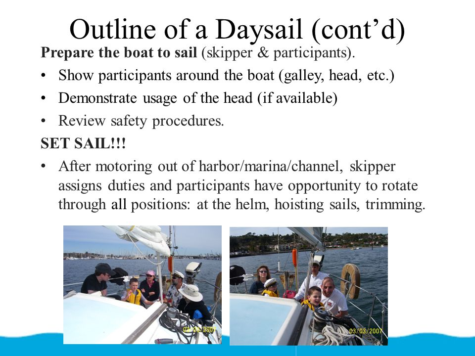 Outline of a Daysail (cont'd) Prepare the boat to sail (skipper & participants).