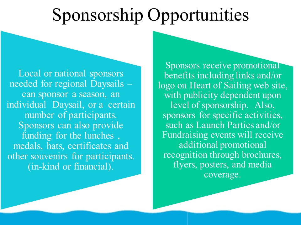 Sponsorship Opportunities Local or national sponsors needed for regional Daysails – can sponsor a season, an individual Daysail, or a certain number of participants.