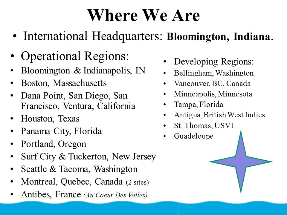 Where We Are International Headquarters: Bloomington, Indiana.