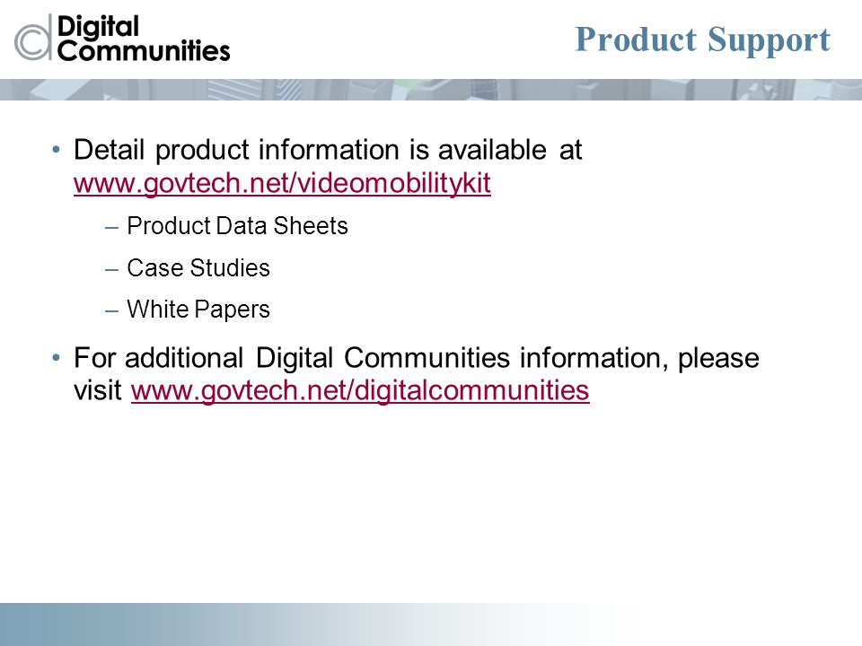 Product Support Detail product information is available at www.govtech.net/videomobilitykit www.govtech.net/videomobilitykit –Product Data Sheets –Cas