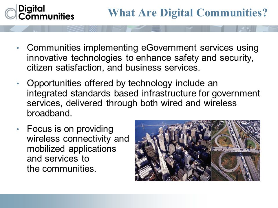 Communities implementing eGovernment services using innovative technologies to enhance safety and security, citizen satisfaction, and business service