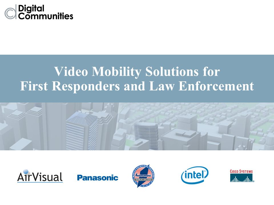 Video Mobility Solutions for First Responders and Law Enforcement