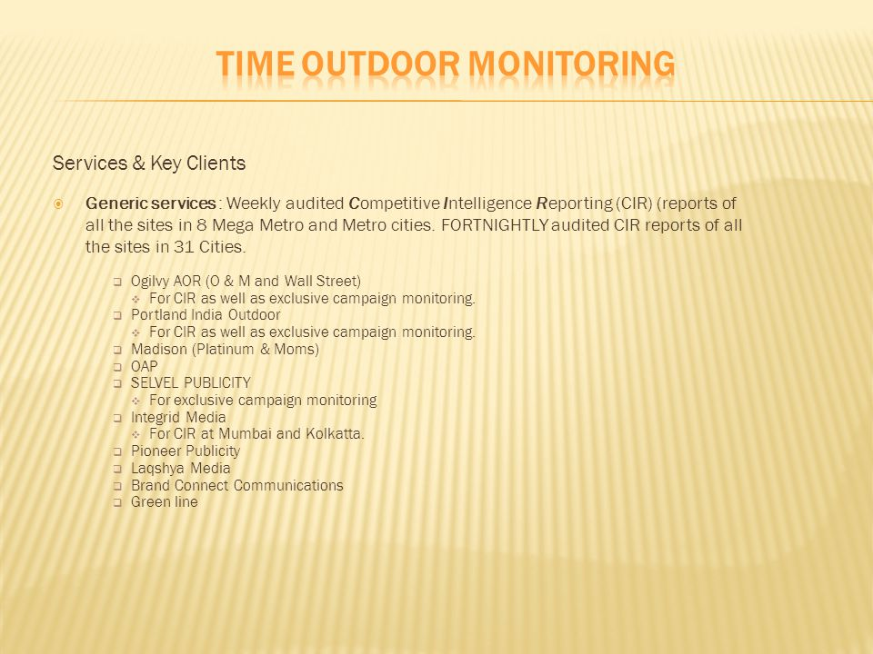 Services & Key Clients  Value added Services : Campaign monitoring, Census data of all the sites, Tracking activations.