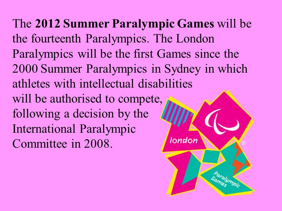 The 2012 Summer Paralympic Games will be the fourteenth Paralympics.