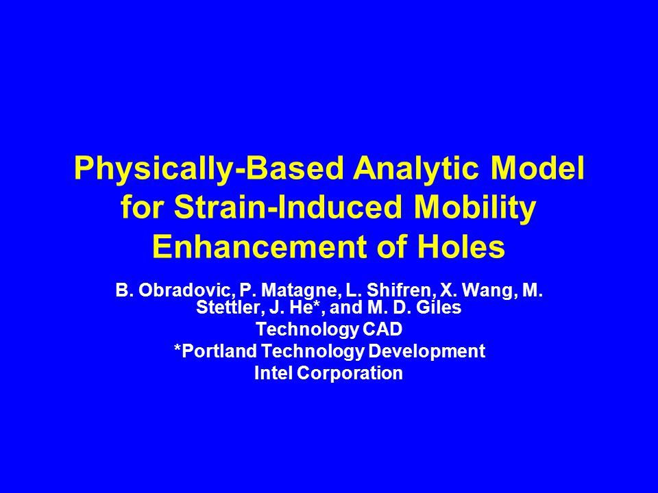 Physically-Based Analytic Model for Strain-Induced Mobility Enhancement of Holes B. Obradovic, P. Matagne, L. Shifren, X. Wang, M. Stettler, J. He*, a