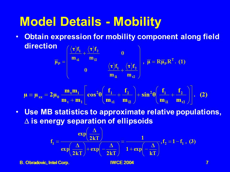 7B. Obradovic, Intel Corp.IWCE 2004 Model Details - Mobility Obtain expression for mobility component along field direction Use MB statistics to appro
