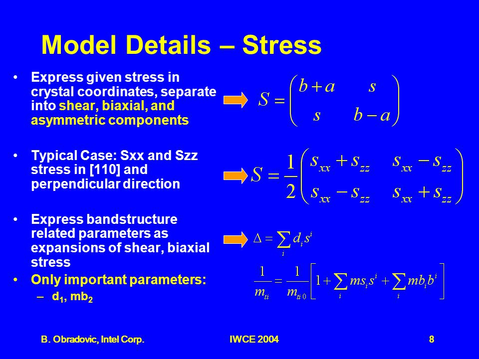 8B. Obradovic, Intel Corp.IWCE 2004 Model Details – Stress Express given stress in crystal coordinates, separate into shear, biaxial, and asymmetric c