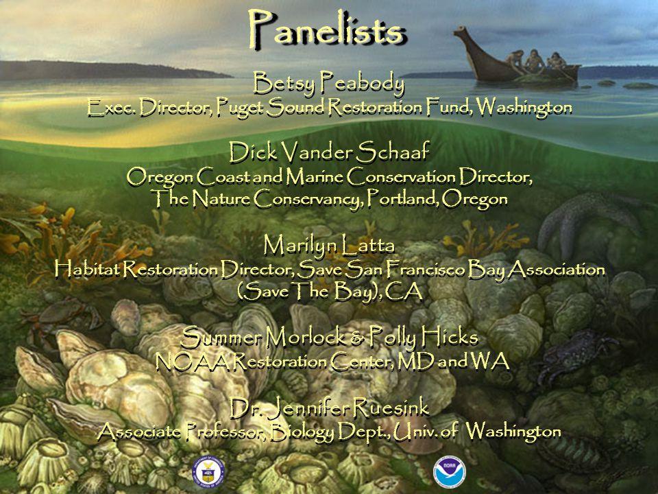 PanelistsPanelists Betsy Peabody Exec. Director, Puget Sound Restoration Fund, Washington Dick Vander Schaaf Oregon Coast and Marine Conservation Dire