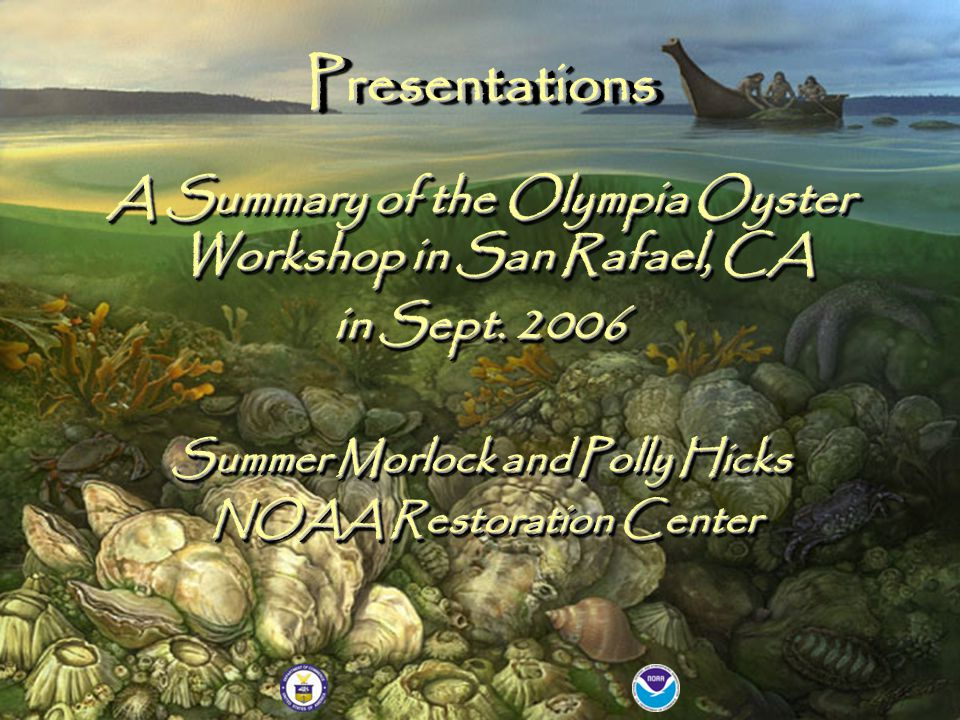 PresentationsPresentations A Summary of the Olympia Oyster Workshop in San Rafael, CA in Sept.