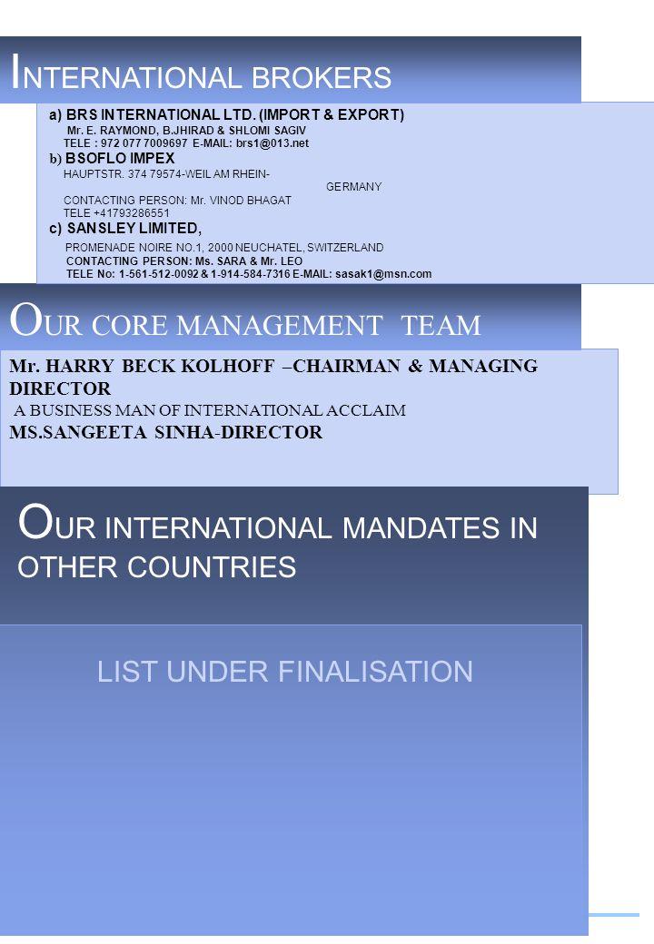 O UR CORE MANAGEMENT TEAM I NTERNATIONAL BROKERS a) BRS INTERNATIONAL LTD.