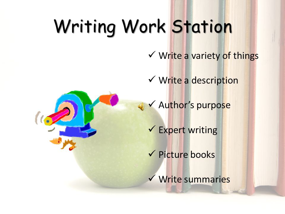 Writing Work Station Write a variety of things Write a description Author's purpose Expert writing Picture books Write summaries