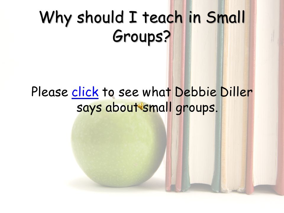 Why should I teach in Small Groups.
