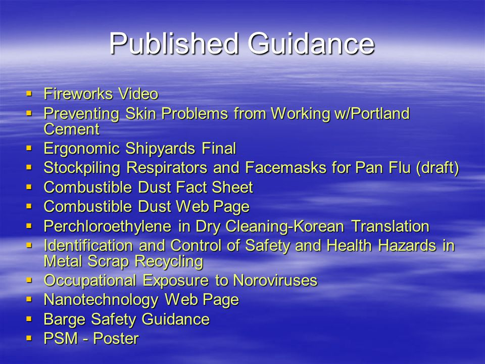 Published Guidance  Fireworks Video  Preventing Skin Problems from Working w/Portland Cement  Ergonomic Shipyards Final  Stockpiling Respirators a