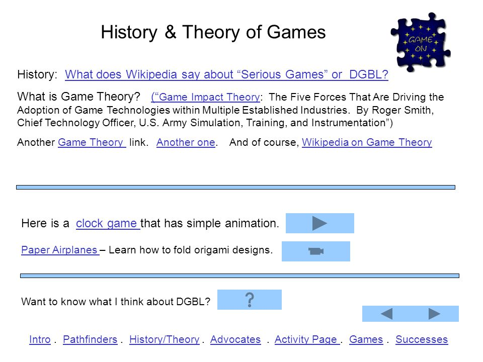 History & Theory of Games History: What does Wikipedia say about Serious Games or DGBL?What does Wikipedia say about Serious Games or DGBL.
