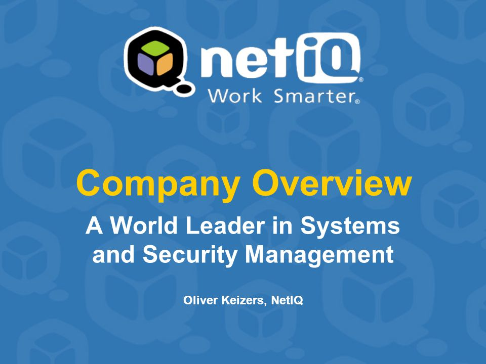 Company Overview A World Leader in Systems and Security Management Oliver Keizers, NetIQ