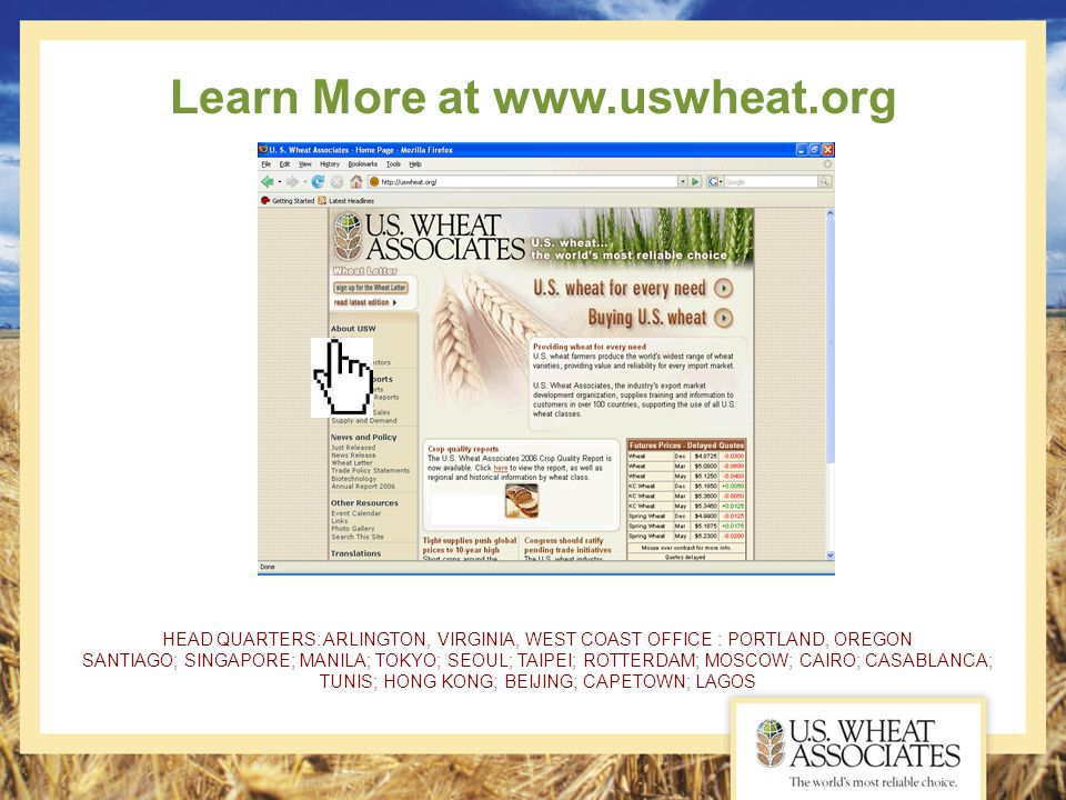 Learn More at www.uswheat.org HEAD QUARTERS: ARLINGTON, VIRGINIA, WEST COAST OFFICE : PORTLAND, OREGON SANTIAGO; SINGAPORE; MANILA; TOKYO; SEOUL; TAIP
