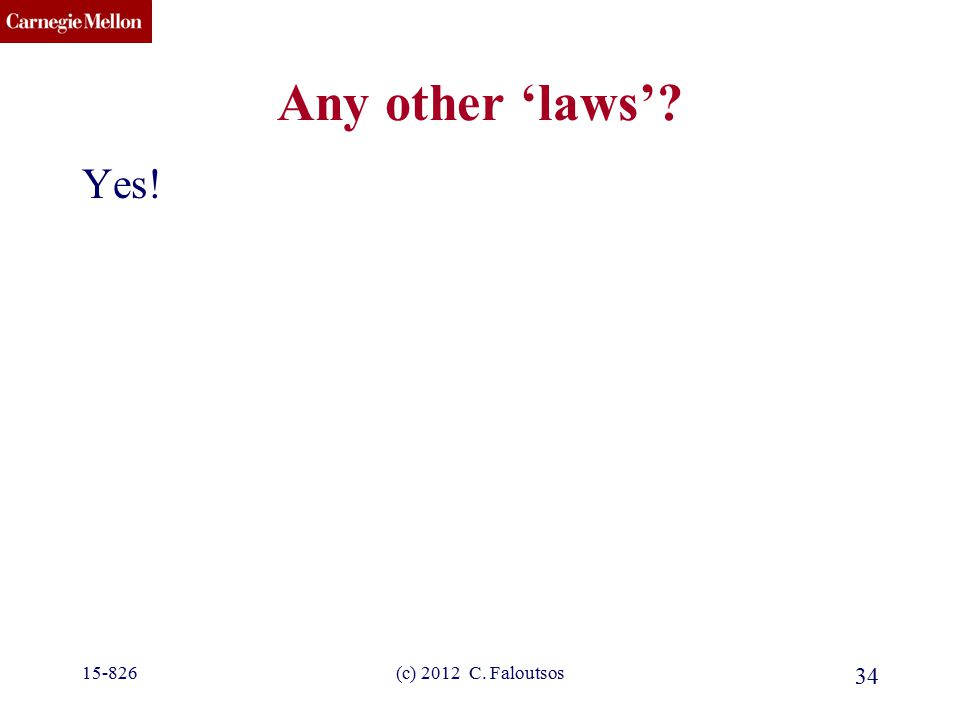 CMU SCS 34 Any other 'laws'? Yes! 15-826(c) 2012 C. Faloutsos