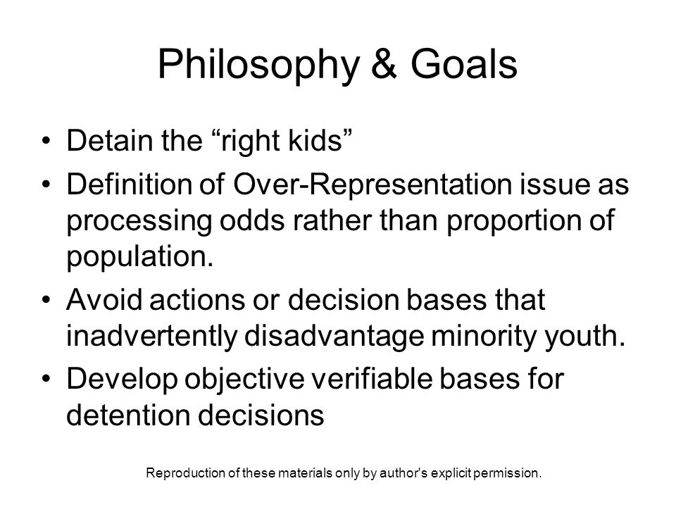 Philosophy & Goals Detain the right kids Definition of Over-Representation issue as processing odds rather than proportion of population.