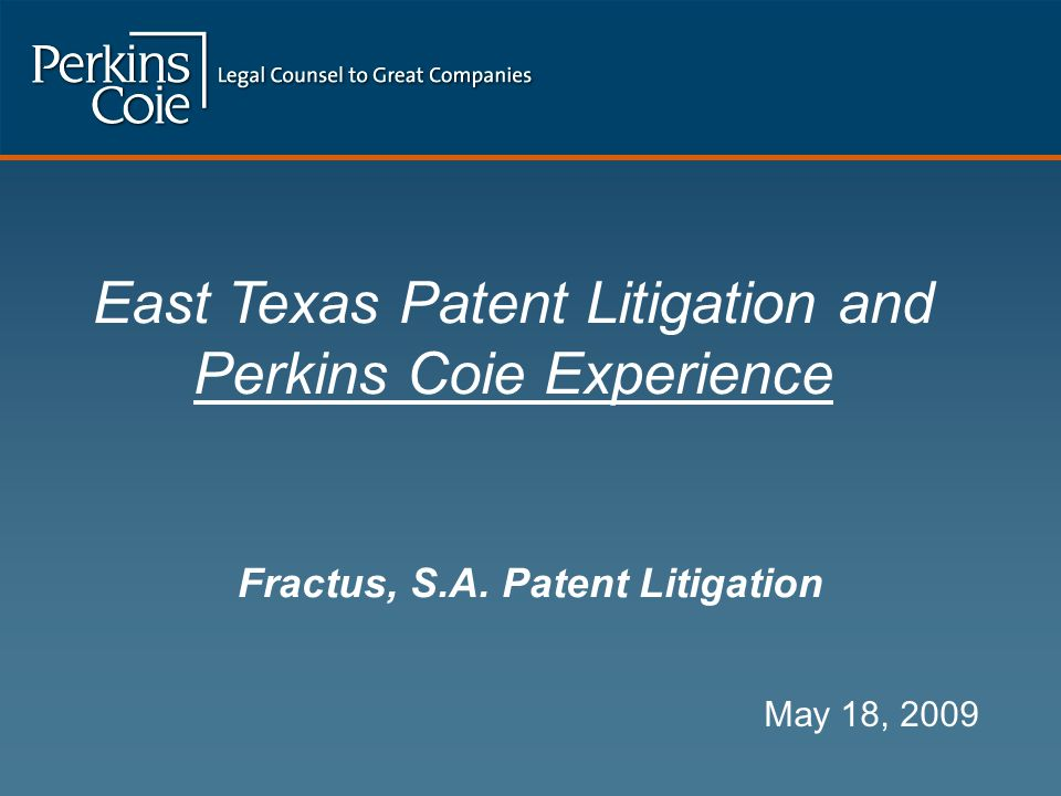 Fractus, S.A. Patent Litigation May 18, 2009 East Texas Patent Litigation and Perkins Coie Experience