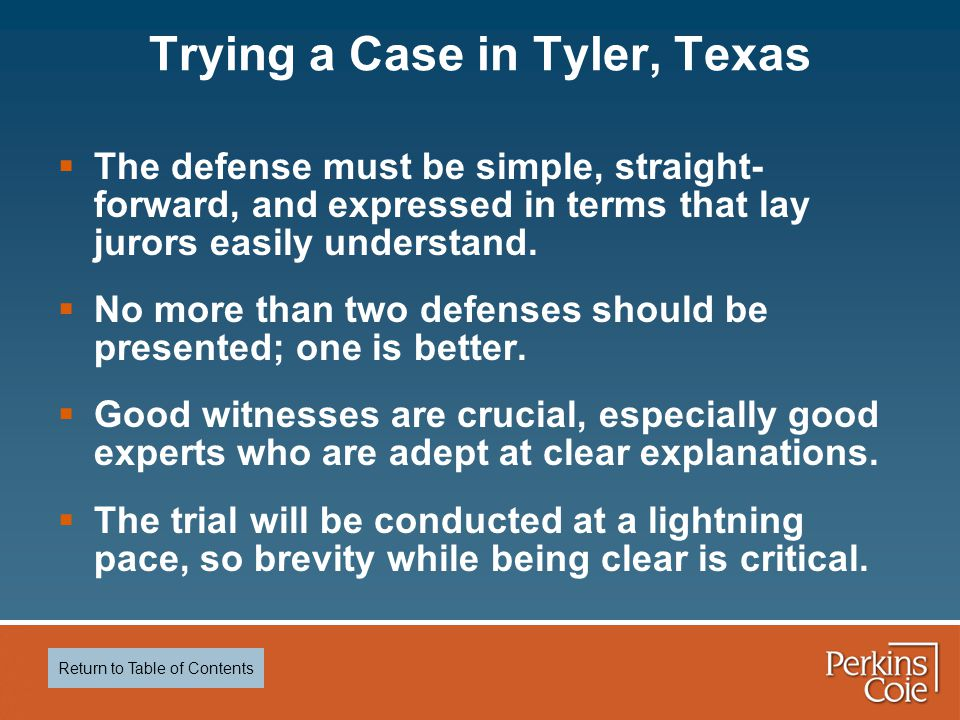 Trying a Case in Tyler, Texas  The defense must be simple, straight- forward, and expressed in terms that lay jurors easily understand.