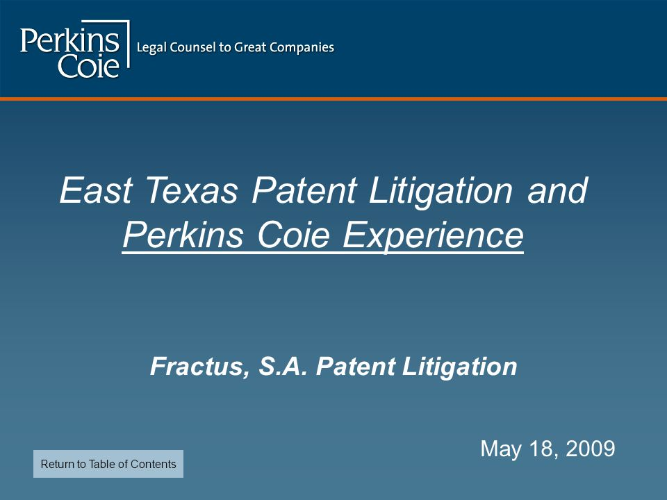 Fractus, S.A. Patent Litigation May 18, 2009 East Texas Patent Litigation and Perkins Coie Experience Return to Table of Contents