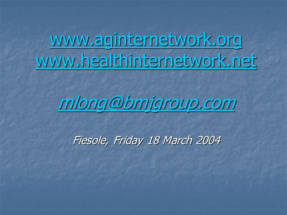 www.aginternetwork.org www.healthinternetwork.net mlong@bmjgroup.com www.aginternetwork.org www.healthinternetwork.net mlong@bmjgroup.com Fiesole, Friday 18 March 2004 www.aginternetwork.org www.healthinternetwork.net mlong@bmjgroup.com