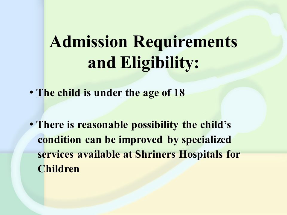 Admission Requirements and Eligibility: The child is under the age of 18 There is reasonable possibility the child's condition can be improved by spec