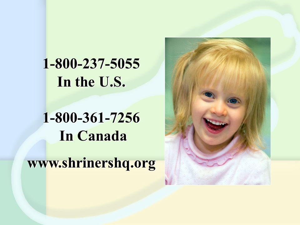 1-800-237-5055 In the U.S. 1-800-361-7256 In Canada www.shrinershq.org 1-800-237-5055 In the U.S. 1-800-361-7256 In Canada www.shrinershq.org