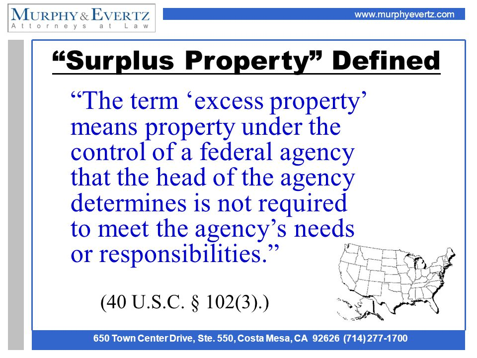 "www.murphyevertz.com 650 Town Center Drive, Ste. 550, Costa Mesa, CA 92626 (714) 277-1700 ""Surplus Property"" Defined ""The term 'excess property' means"