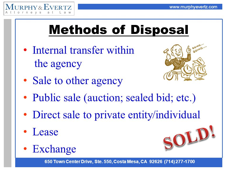 www.murphyevertz.com 650 Town Center Drive, Ste. 550, Costa Mesa, CA 92626 (714) 277-1700 Methods of Disposal Internal transfer within the agency Sale