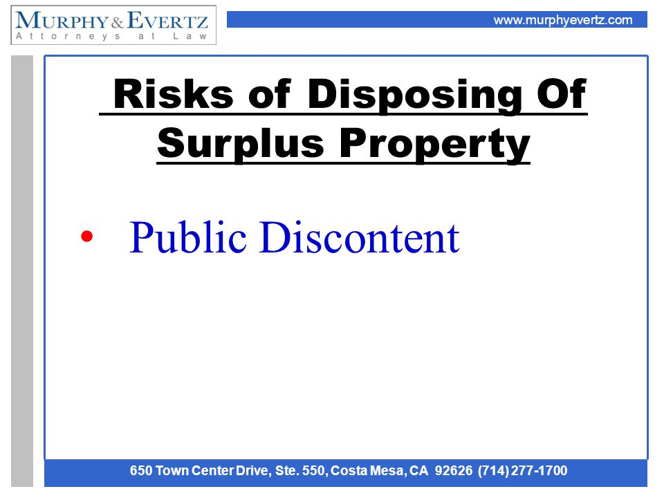 www.murphyevertz.com 650 Town Center Drive, Ste. 550, Costa Mesa, CA 92626 (714) 277-1700 Risks of Disposing Of Surplus Property Public Discontent