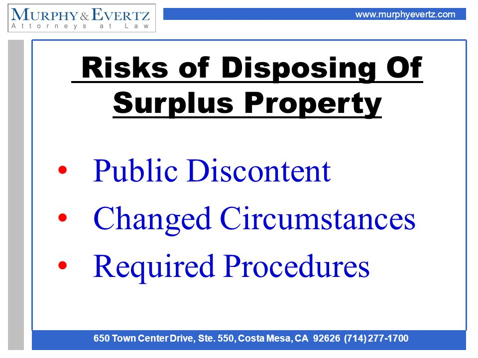 www.murphyevertz.com 650 Town Center Drive, Ste. 550, Costa Mesa, CA 92626 (714) 277-1700 Risks of Disposing Of Surplus Property Public Discontent Cha