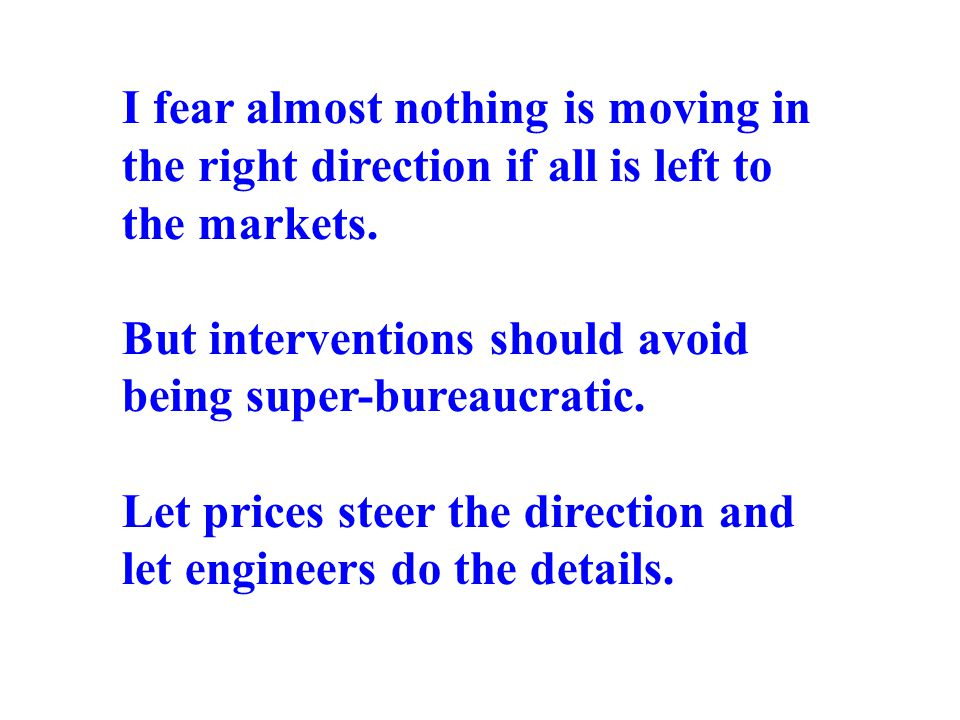 I fear almost nothing is moving in the right direction if all is left to the markets. But interventions should avoid being super-bureaucratic. Let pri