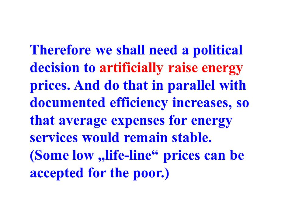 Therefore we shall need a political decision to artificially raise energy prices. And do that in parallel with documented efficiency increases, so tha