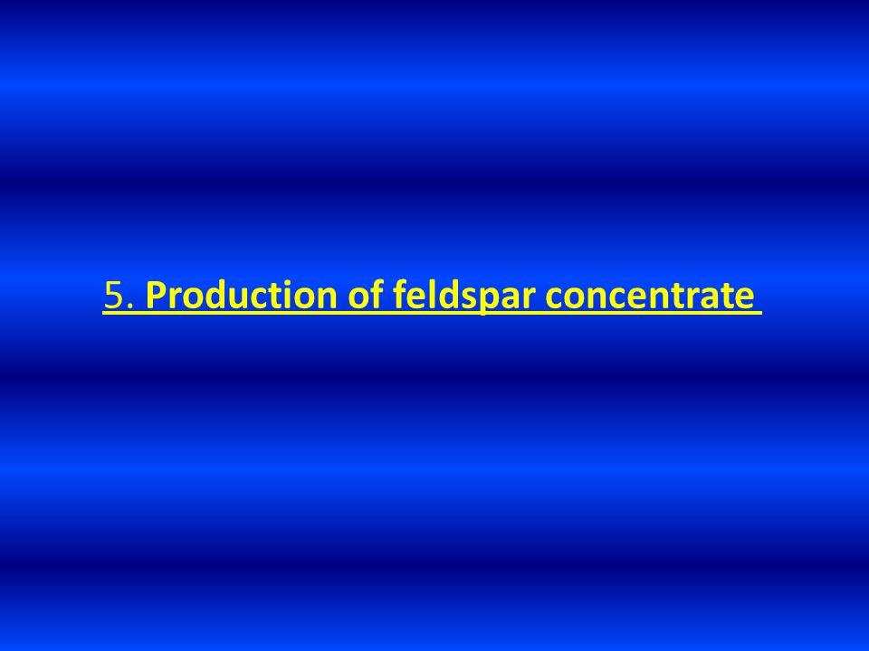 5. Production of feldspar concentrate