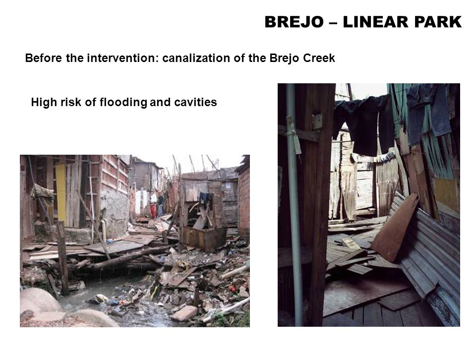 High risk of flooding and cavities Before the intervention: canalization of the Brejo Creek BREJO – LINEAR PARK