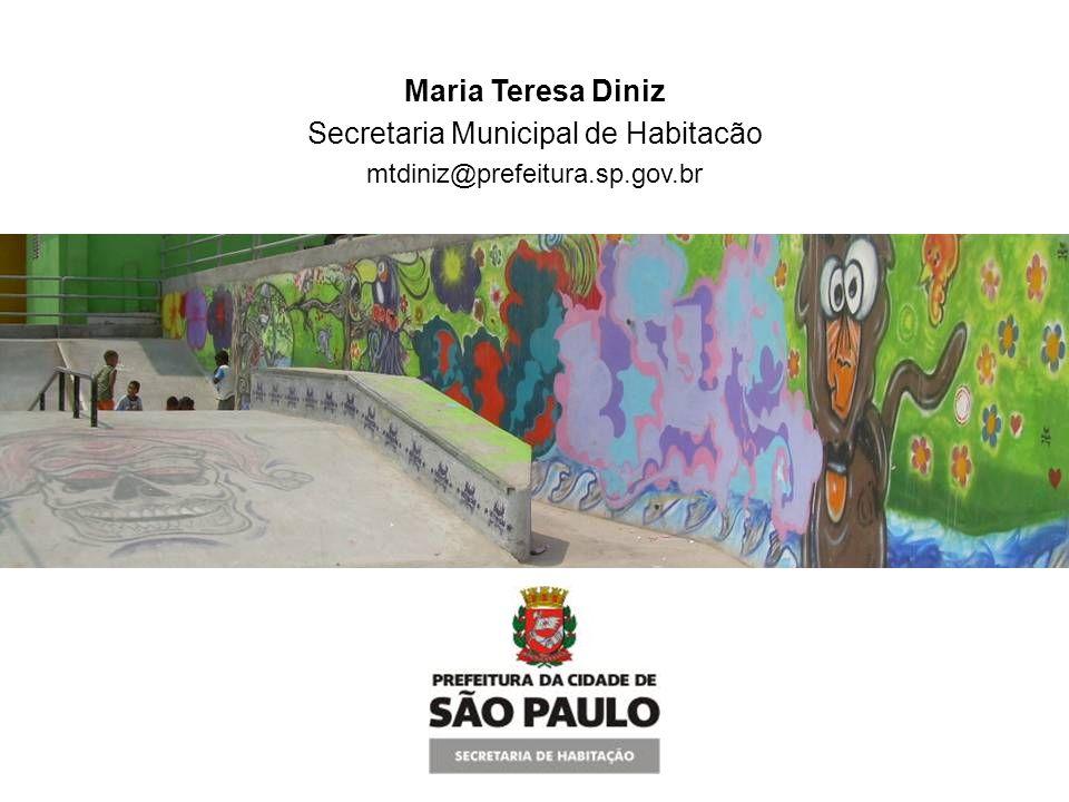 Maria Teresa Diniz Secretaria Municipal de Habitacão mtdiniz@prefeitura.sp.gov.br