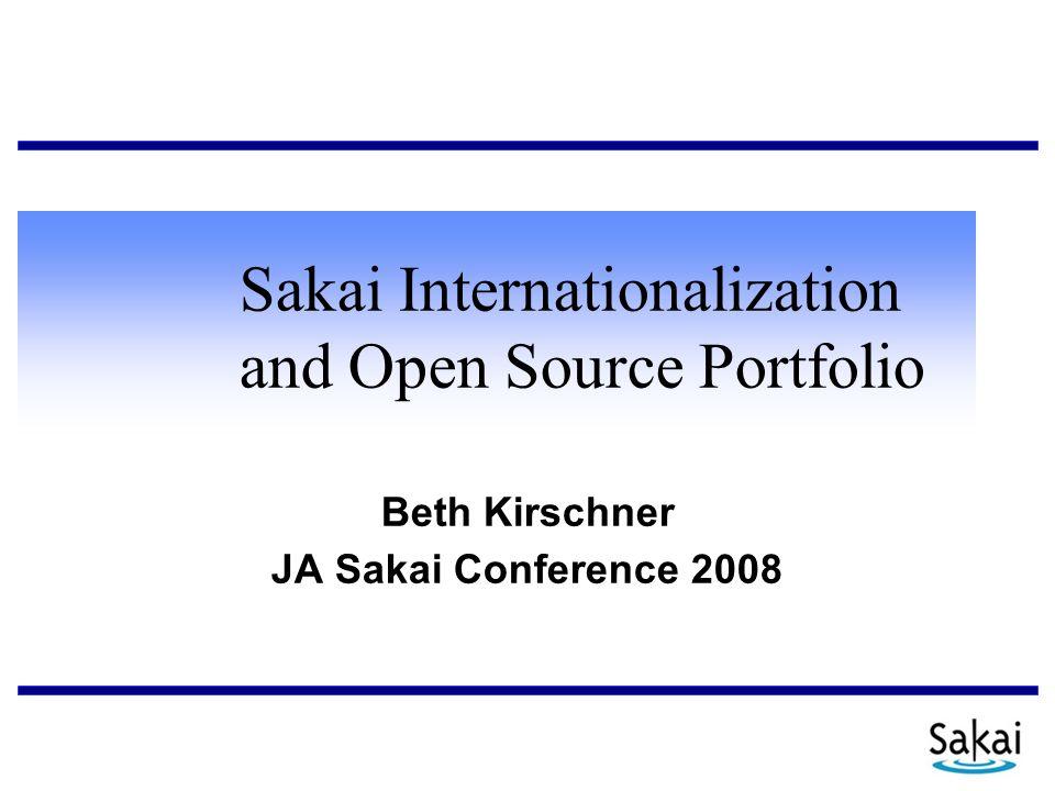 Sakai Internationalization and Open Source Portfolio Beth Kirschner JA Sakai Conference 2008