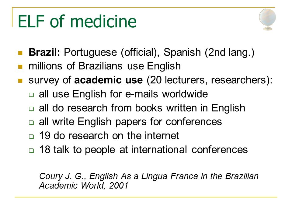 ELF of medicine Brazil: Portuguese (official), Spanish (2nd lang.) millions of Brazilians use English survey of academic use (20 lecturers, researcher