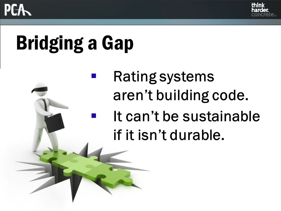  Rating systems aren't building code.  It can't be sustainable if it isn't durable.