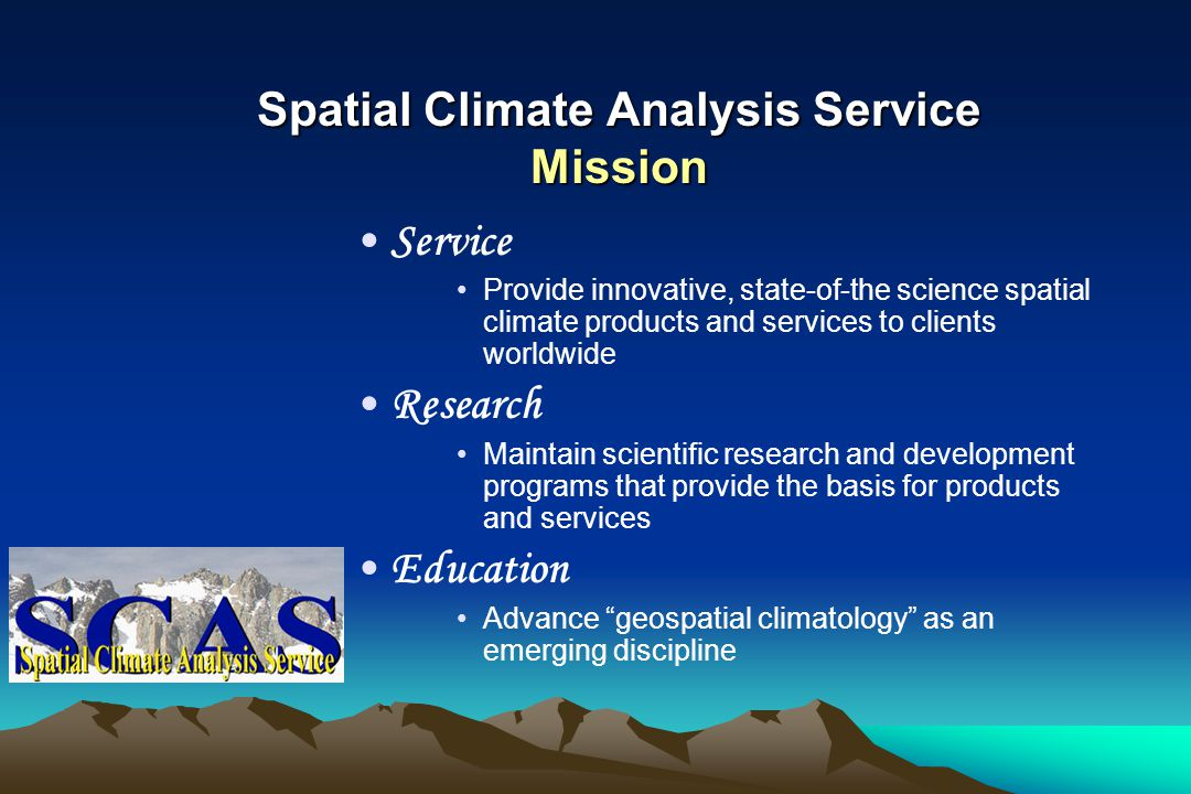 SCAS and PRISM are Unique SCAS is the only center in the world dedicated solely to the mapping of climate PRISM climate mapping technology has been continuously developed, and repeatedly peer-reviewed, since 1991 PRISM climate maps are the gold standard by which others are evaluated SCAS has become a leader in climate mapping products and technology worldwide