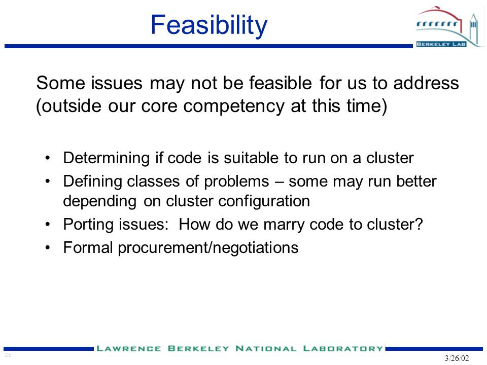 25 3/26/02 Feasibility Some issues may not be feasible for us to address (outside our core competency at this time) Determining if code is suitable to