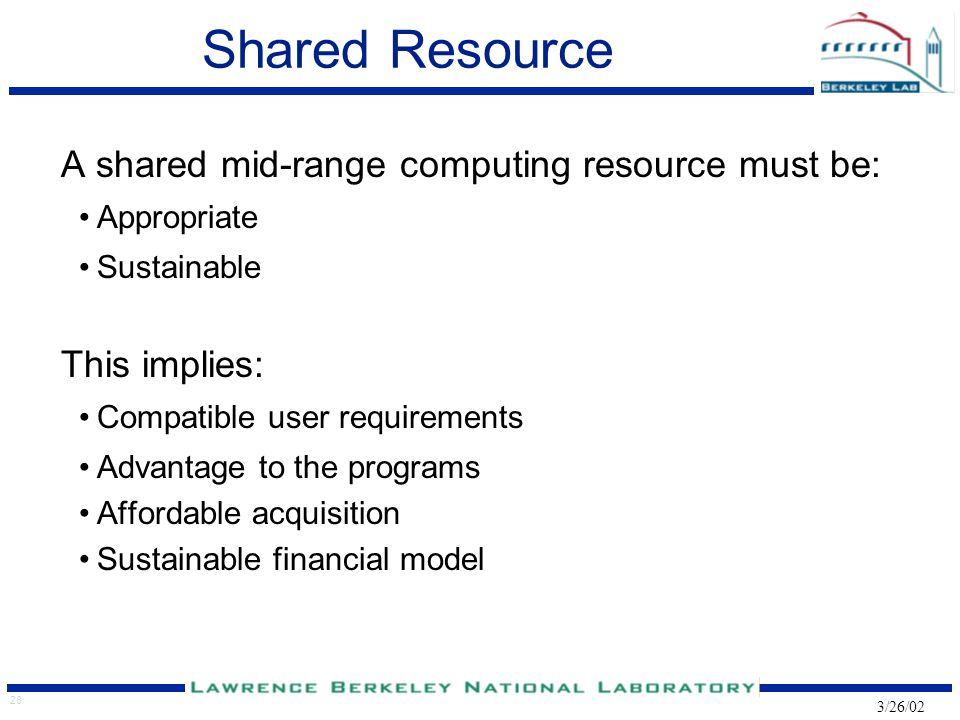 28 3/26/02 Shared Resource A shared mid-range computing resource must be: Appropriate Sustainable This implies: Compatible user requirements Advantage to the programs Affordable acquisition Sustainable financial model