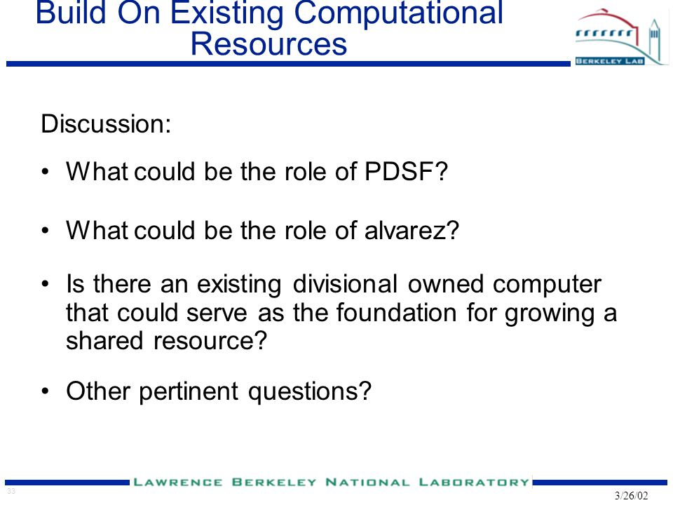 33 3/26/02 Build On Existing Computational Resources Discussion: What could be the role of PDSF.