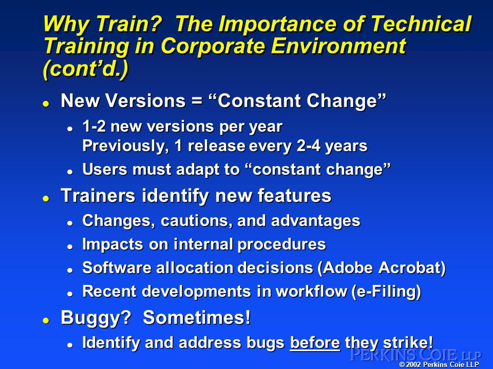 © 2002 Perkins Coie LLP Why Train.