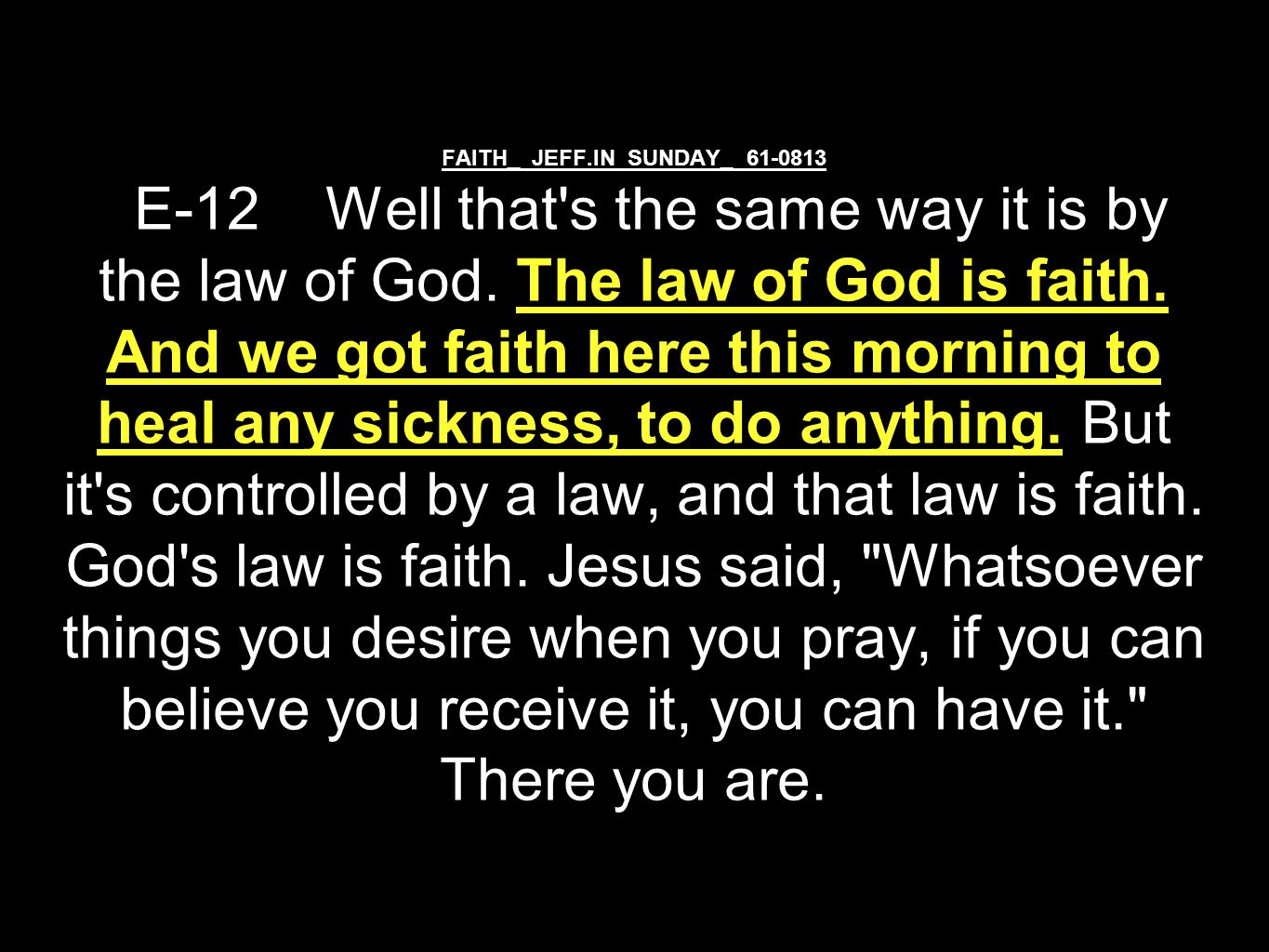 WORD.BECAME.FLESH.INDIA.TRIP_ JEFF.IN V-26 N-5 SUNDAY_ 54-1003M 175 And every Word in the Bible is God s thoughts laid in seed form, that if received into the human being, and spoke by the same thought that materialized the Bible, brings the thing to pass.